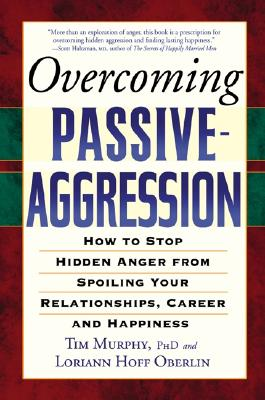 Overcoming Passive-aggression By Murphy, Tim/ Oberlin, Lorian Hoff